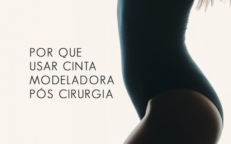 371a0cb92 Por que usar cinta modeladora pós-cirúrgica - Dr Daniel Borges